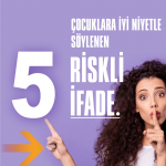 Çocuklara İyi Niyetle Söylenen 5 Riskli Söz