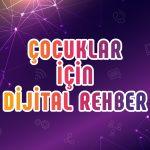 Çocuklar için Dijital Rehber