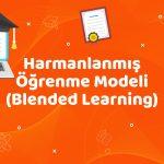 Harmanlanmış Öğrenme Modeli (Blended Learning)